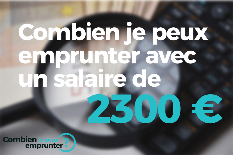 Combien emprunter avec un salaire de 2300 euros ?