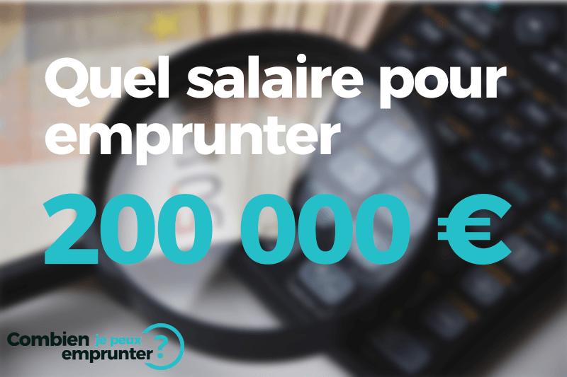 Quel salaire pour emprunter 200000 euros ?