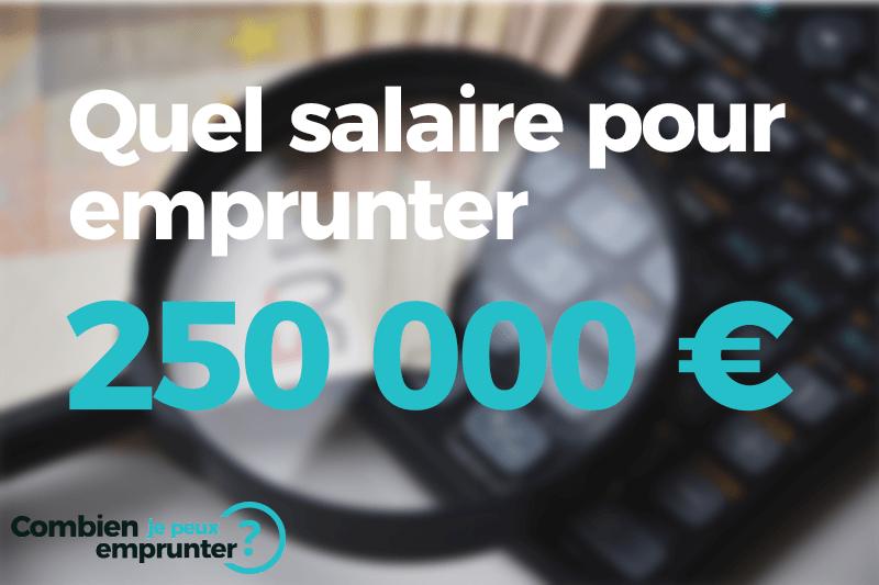 Quel salaire pour emprunter 250000 euros ?